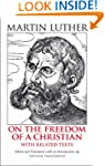 Freedom of a Christian: With Related...
