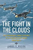 Image of The Fight in the Clouds: The Extraordinary Combat Experience of P-51 Mustang Pilots During World War II