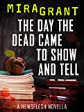img - for The Day the Dead Came to Show and Tell: A Newsflesh Novella book / textbook / text book