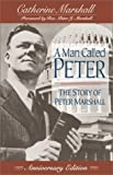 A Man Called Peter: The Story of Peter Marshall (0800792300) by Catherine Marshall