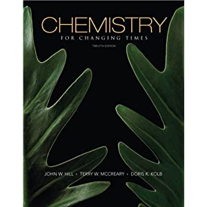 Chemistry for Changing Times (12th Edition) John W. Hill, Doris K. Kolb and Terry W. McCreary