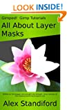 Gimped! Gimp Tutorials - All About Layer Masks (Gimped! Gimp Essentials Book 2)
