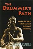 Sule Greg Wilson Drummer's Path: Moving the Spirit with Ritual and Traditional Drumming