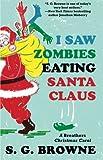 I Saw Zombies Eating Santa Claus: A Breathers Christmas Carol