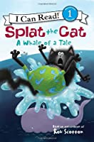 Splat the Cat: A Whale of a Tale (I Can Read Book 1)