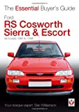 Dan Williamson Ford RS Cosworth Sierra & Escort: All Models 1985-1996 (Essential Buyer's Guide Series)