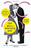 img - for The Well-Dressed Ape: A Natural History of Myself book / textbook / text book