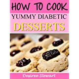 How To Cook Yummy Diabetic Desserts - Fast, Easy & Yummy Diabetic Cookbook Collection, Vol. 1