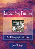img - for Lesbian Step Families: An Ethnography of Love (Haworth Innovations in Feminist Studies) book / textbook / text book