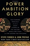 Image of Power Ambition Glory: The Stunning Parallels between Great Leaders of the Ancient World and Today . . . and the Lessons You Can Learn