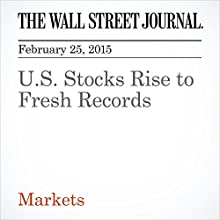 U.S. Stocks Rise to Fresh Records (       UNABRIDGED) by Dan Strumpf, Saumya Vaishampayan Narrated by Ken Borgers
