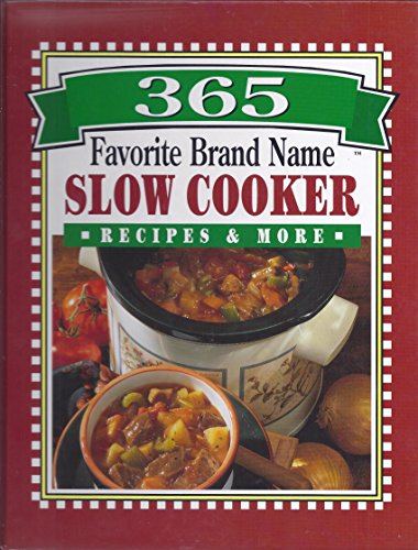 365 favorite brand name slow cooker recipes & more, By The Editors