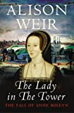 The Lady in the Tower: The Fall of Anne Boleyn (0224063197) by Alison Weir
