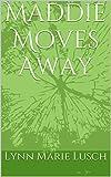 Maddie Moves Away (Lynns Girls Book 10)