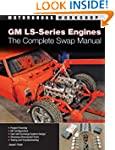 GM LS-Series Engines: The Complete Sw...