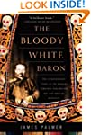 The Bloody White Baron: The Extraordi...