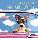Mein Gott, Wanda Hörbuch von Ulrike Herwig Gesprochen von: Nadine Nollau