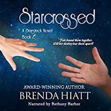 Starcrossed: A Starstruck Novel Audiobook by Brenda Hiatt Narrated by Bethany Barber