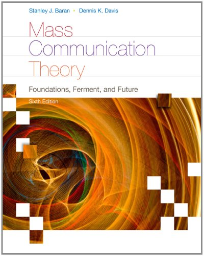 Mass Communication Theory: Foundations, Ferment, and...