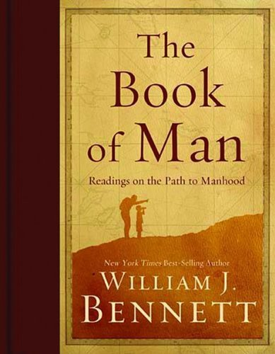 The Book of Man: Readings on the Path to Manhood: William J. Bennett: 8580001064338: Amazon.com: Books