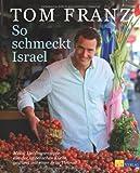 So schmeckt Israel. Meine Lieblingsrezepte aus der israelischen Küche, gewürzt mit einer Prise Heimat