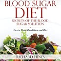 Blood Sugar Diet: Secrets of the Blood Sugar Solution (       UNABRIDGED) by Richard Hines Narrated by Debra Jaroneski