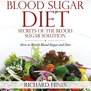 Blood Sugar Diet: Secrets of the Blood Sugar Solution | [Richard Hines]