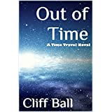 Out of Time: A Time Travel Novella ~ Cliff Ball