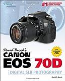 David Busch?s Canon EOS 70D Guide to Digital SLR Photography