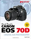 David Busch David Busch's Canon EOS 70D Guide to Digital SLR Photography (David Busch's Digital Photography Guides)