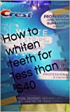How to whiten teeth for less than $40