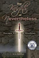 Escape from the Shadows (The Knights of Nevertheless Book 1)
