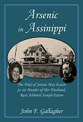 John F. Gallagher - Arsenic in Assinippi: The Trial of Jennie May Eaton for the Murder of Her Husband, Rear Admiral Joseph Eaton (English Edition)