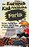 Childrens book: About   Paris ( The Kurious Kid Education series for ages 3-9): A Awesome Amazing Super Spectacular Fact & Photo book on   Paris for Kids