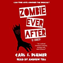 Zombie Ever After: An Undead Zombie Romance, Oozing with Dark Humor: Can True Love Conquer the Undead? (       UNABRIDGED) by Carl S. Plumer Narrated by Andrew Tell