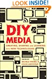 DIY Media: Creating, Sharing and Learning with New Technologies (New Literacies and Digital Epistemologies)
