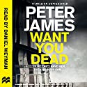 Want You Dead: Roy Grace, Book 10 Audiobook by Peter James Narrated by Daniel Weyman
