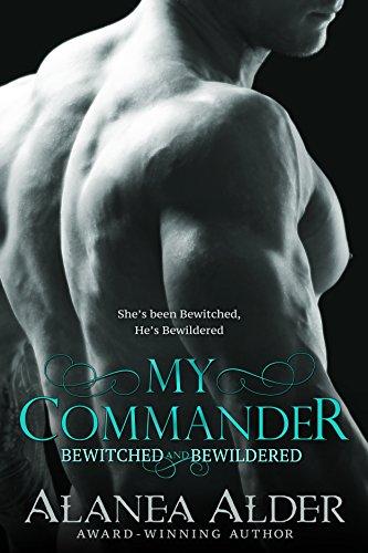 Alanea Alder - My Commander (Bewitched and Bewildered Book 1)