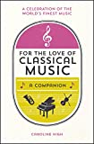 For the Love of Classical Music: A Companion (English Edition)
