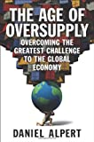 The Age of Oversupply: Overcoming the Greatest Challenge to the Global Economy