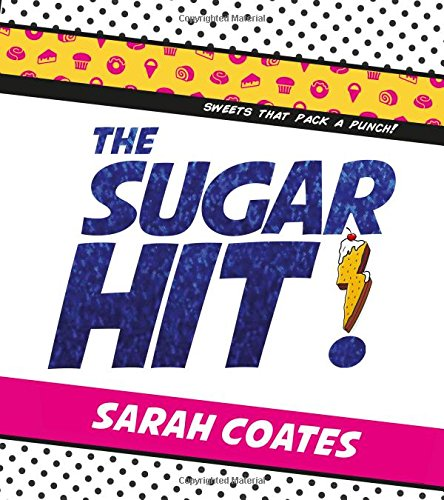 The Sugar Hit!: Sweets That Pack a Punch! by Sarah Coates