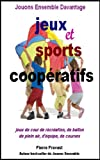 Sports Et Loisirs Best Deals - Jouons ensemble davantage: jeux et sports coopératifs (French Edition)
