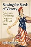 img - for Sowing the Seeds of Victory: American Gardening Programs of World War I book / textbook / text book