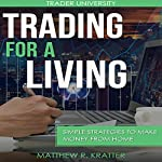 Trading for a Living: Simple Strategies to Make Money from Home | Matthew R. Kratter