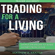 Trading for a Living: Simple Strategies to Make Money from Home | Livre audio Auteur(s) : Matthew R. Kratter Narrateur(s) : Mike Norgaard