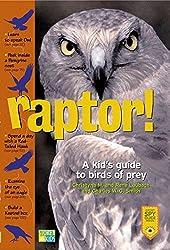 Raptor! A Kid's Guide to Birds of Prey