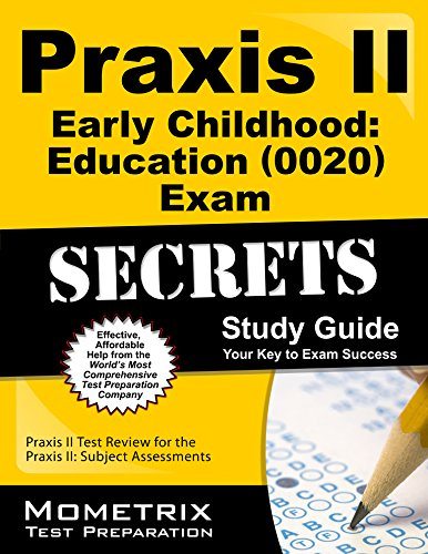 Praxis II Early Childhood Education (0020) Exam Secrets Study Guide: Praxis II Test Review for the Praxis II: Subject As