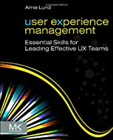 User Experience Management: Essential Skills for Leading Effective UX Teams ebook download