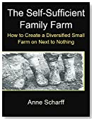 The Self-Sufficient Family Farm: How to Create a Diversified Small Farm on Next to Nothing