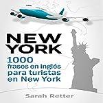 New York: 1000 Frases en Ingles para Turistas en New York: Las frases de viaje más útiles en inglés para Hispano parlantes en New York   Sarah Retter